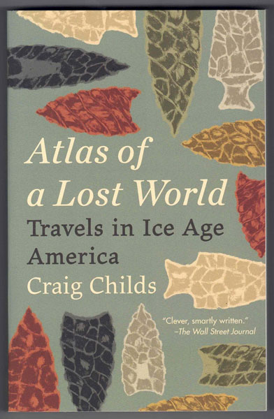 Atlas of a Lost World: Travels in Ice Age America. Craig Childs.