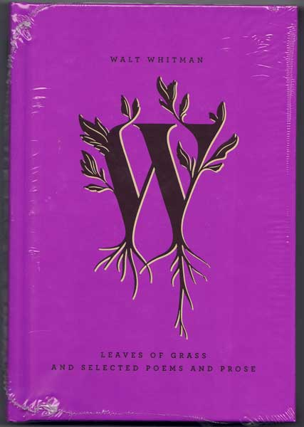 Leaves of Grass and Selected Poems and Prose. Walt Whitman.