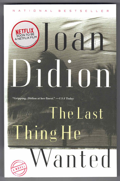 The Last Thing He Wanted. Joan Didion.