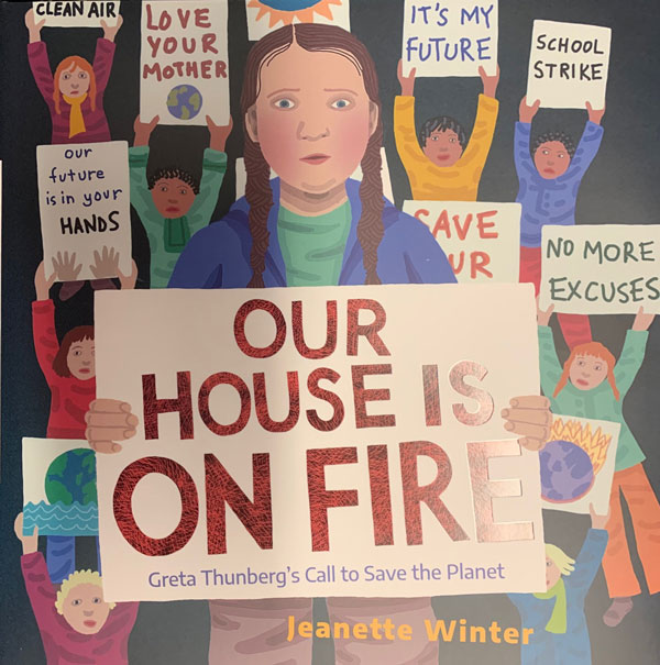 Our House is on Fire: Greta Thunberg's Call to Save the Planet. Jeanette Winter.