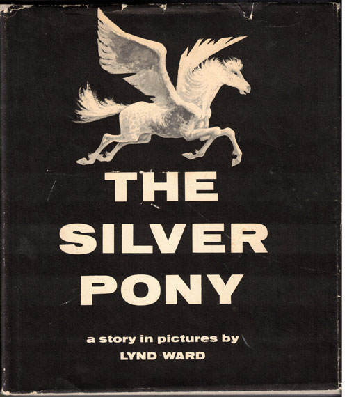 The Silver Pony: A Story in Pictures. Lynd Ward.