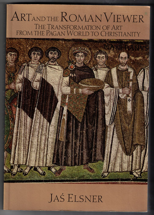 Art and the Roman Viewer: The Transformation of Art from the Pagan World to Christianity. Jas Elsner.