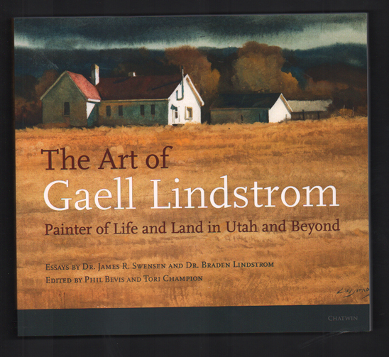 The Art of Gaell Lindstrom: Painter of Life and Land in Utah and Beyond. Phil Bevis, Tori Champion.