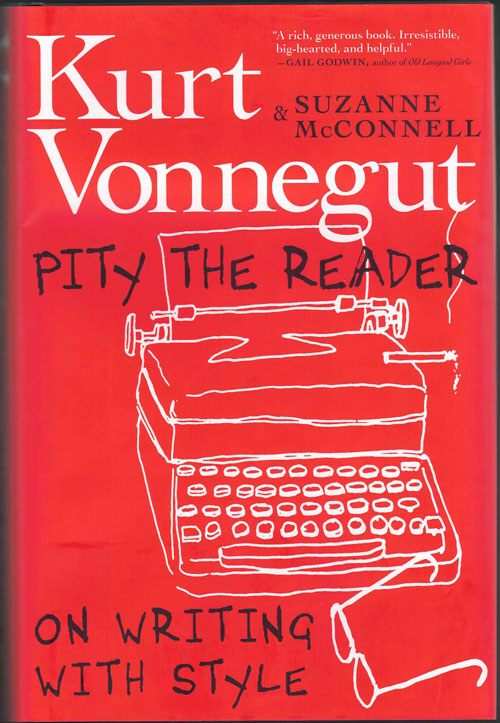 Pity the Reader: On Writing with Style. Kurt Vonnegut, Suzanne McConnell.