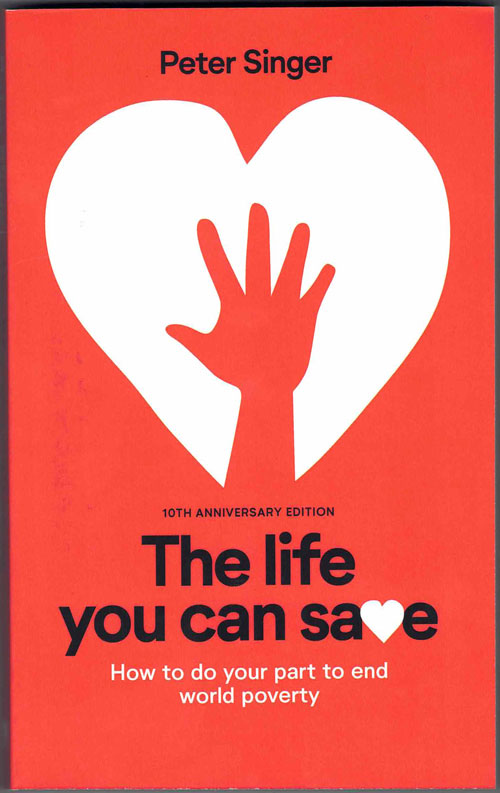 The Life You Can Save: How to Do Your Part to End World Poverty. Peter Singer.
