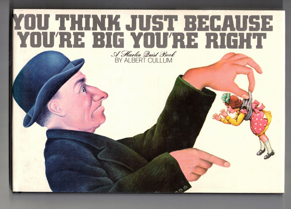 You Think Just Because You're Big You're Right (A Harlin Quist Book). Albert Cullum.
