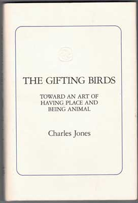 The Gifting Birds: Toward an Art of Having Place and Being Animal. Charles Jones.