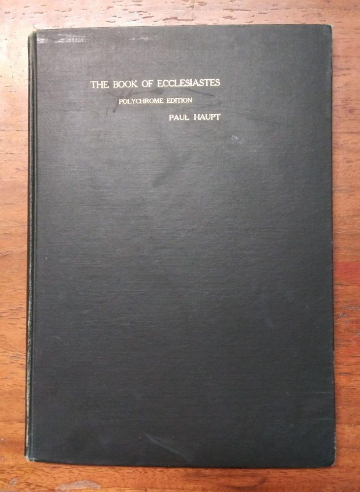 The Book of Ecclesiastes: A New Metrical Translation. With an Introduction and Explanatory Notes. Paul Haupt.