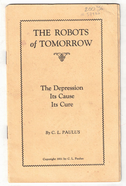 The Robots of Tomorrow: The Depression, Its Cause, Its Cure. C. L. Paulus, Early Robot Reference.