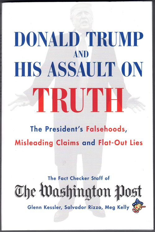 Donald Trump and His Assault on Truth: The President's Falsehoods, Misleading Claims and Flat-Out Lies. Glenn Kessler, Salvador Rizzo, Meg Kelly.