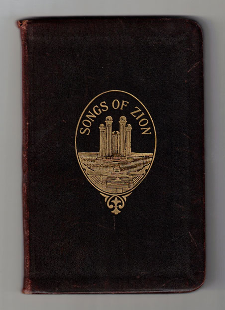 The Songs of Zion: A Collection of Choice Songs. Especially Selected and Arranged for The Home and all Meetings, Sunday Schools and Gatherings of Elders and Saints in the Mission Field