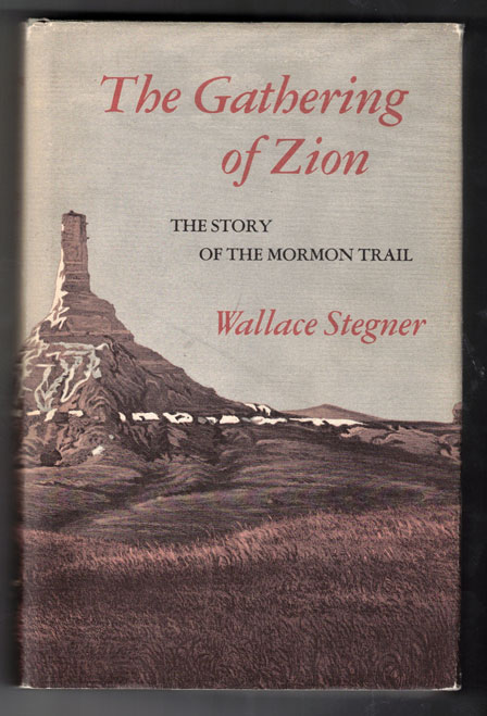 The Gathering of Zion: The Story of the Mormon Trail. Wallace Stegner.