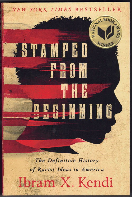Stamped from the Beginning: The Definitive History of Racist Ideas in America. Ibram X. Kendi.