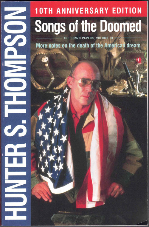 Songs of the Doomed- More Notes on the Death of the American Dream- Gonzo Papers: Volume 3. Hunter S. Thompson.