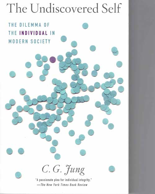 The Undiscovered Self: The Dilemma of the Individual in Modern Society. Carl Gustav Jung.