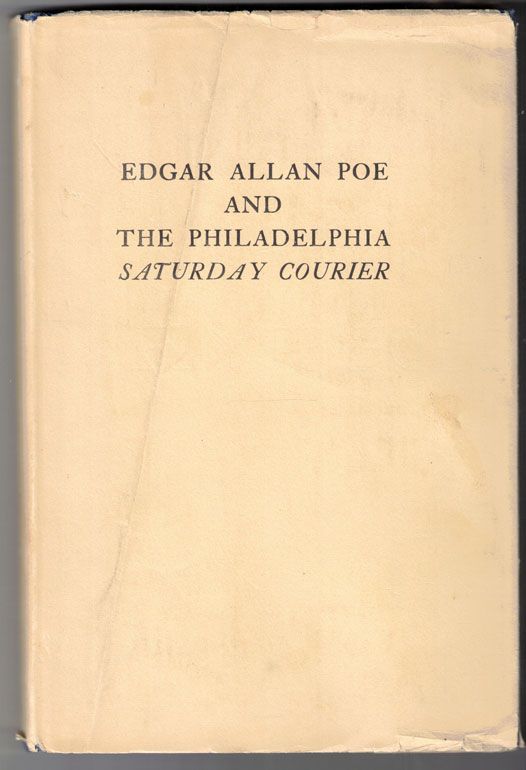 """Edgar Allan Poe and The Philadelphia Saturday Courier: Facsimile Reproductions of the First Texts of Poe's Earliest Tales and """"Raising The Wind"""" John Grier Varner."""