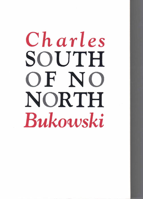 South of No North:; Stories of the Buried Life. Charles Bukowski.