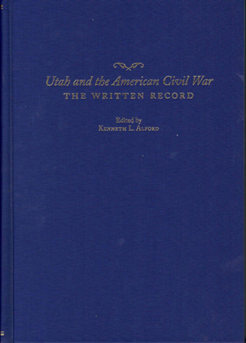 Utah and the American Civil War; The Written Record. Kenneth L. Alford.