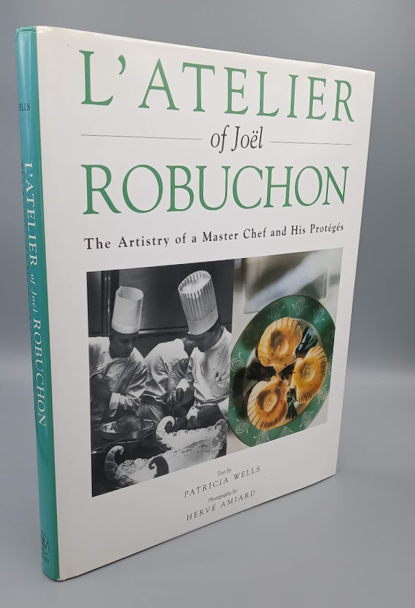 L'atelier of Joël Robuchon; The Artistry of a Master Chef and His Protegés. Patricia Wells, Hervé Amiard, Photography.