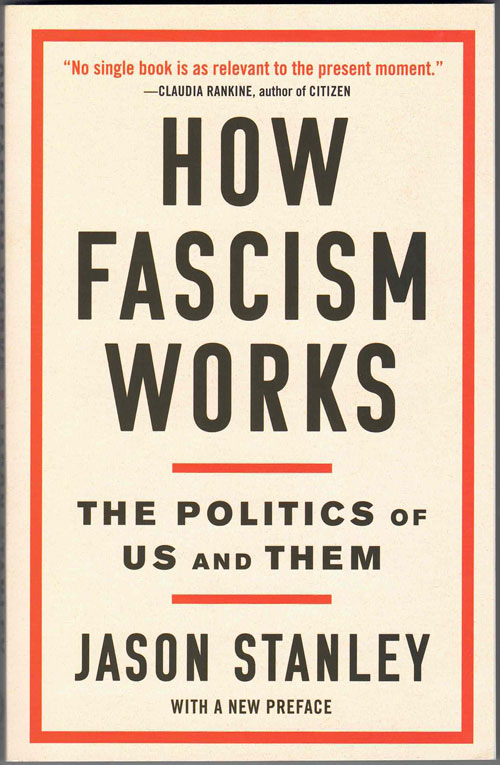 How Fascism Works: The Politics of Us and Them. Jason Stanley.