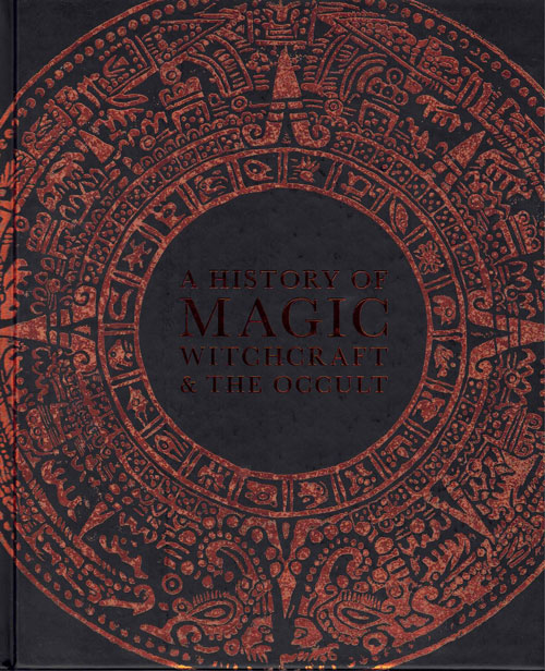 A History of Magic, Witchcraft & the Occult. Kathryn Hennessy, Rose Blackett-Ord, Anna Fischel, Suzannah Lipscomb, Foreword.