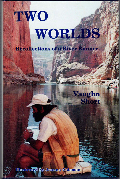 Two Worlds; Recollections of a River Runner. Vaughn Short.