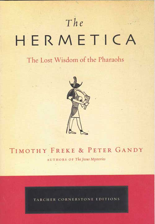 The Hermetica; The Lost Wisdom of the Pharaohs. Timothy Freke, Peter Gandy.