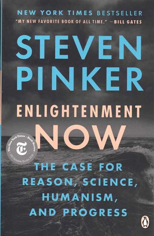 Enlightenment Now; The Case for Reason, Science, Humanism, and Progress. Steven Pinker.