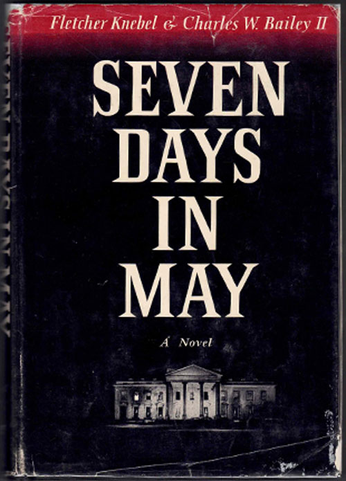 Seven Days in May. Fletcher Knebel, Charles W. Bailey II.