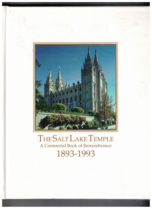 The Salt Lake Temple: A Centennial Book of Remembrance 1893-1993