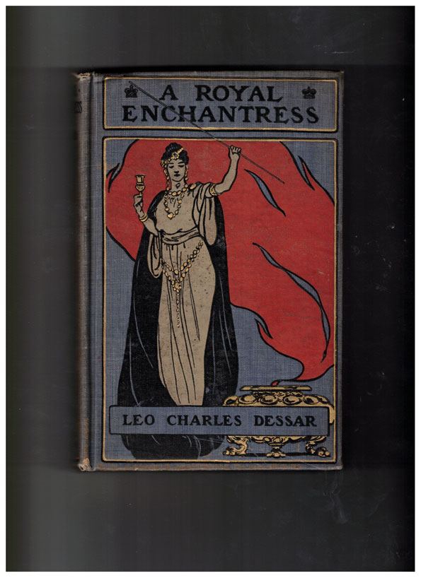 A Royal Enchantress: The Romance of the Last Queen of the Berbers. Leo Charles Dessar, B. Martin Justice.