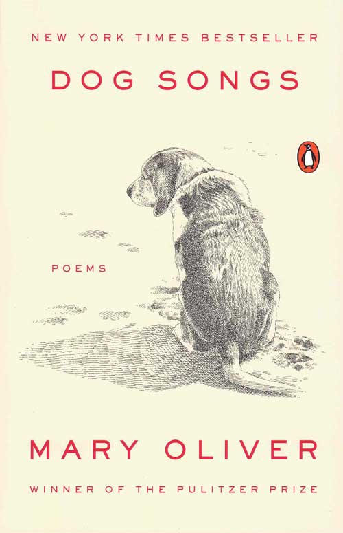 Dog Songs: Thirty-five Dog Songs and One Essay. Mary Oliver.