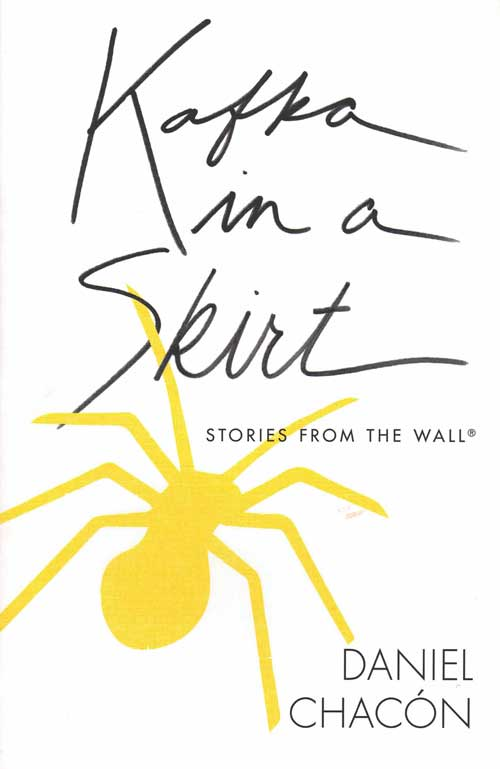 Kafka in a Skirt: Stories from the Wall. Daniel Chacón.