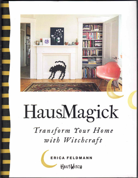 HausMagick: Transform Your Home With Witchcraft. Erica Feldmann.