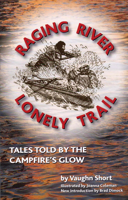Raging River Lonely Trail; Tales Told by the Campfire's Glow. Vaughn Short.