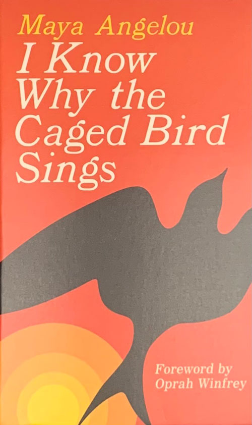 I Know Why the Caged Bird Sings. Maya Angelou, Oprah Winfrey, Foreword.