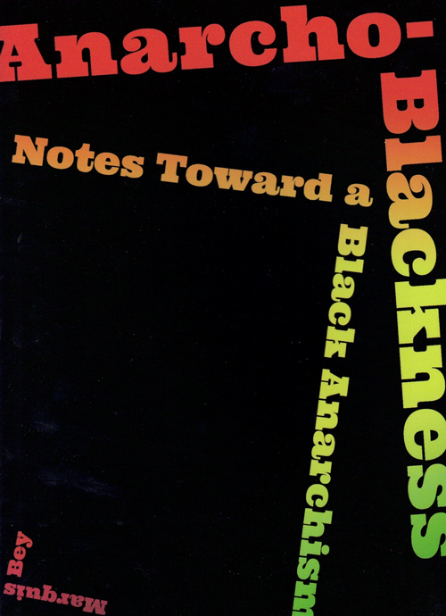Anarcho-Blackness: Notes Toward a Black Anarchism. Marquis Bey.