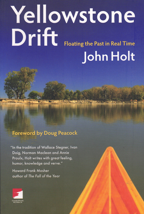 Yellowstone Drift: Floating the Past in Real Time. John Holt, Doug Peacock, Foreword.