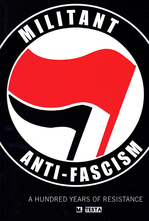 Militant Anti-Fascism: A Hundred Years of Resistance. M. Testa.
