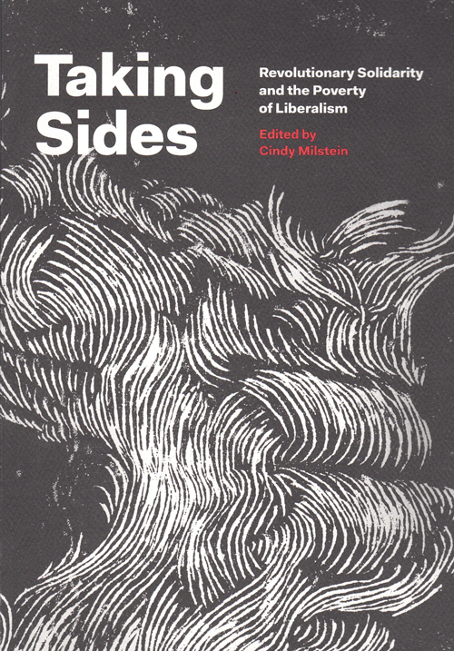 Taking Sides: Revolutionary Solidarity and the Poverty of Liberalism. Cindy Milstein.