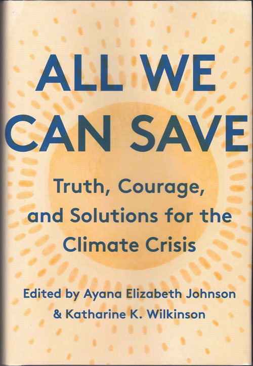 All We Can Save: Truth, Courage, and Solutions for the Climate Crisis. Ayana Elizabeth Johnson, Katharine K. Wilkinson.