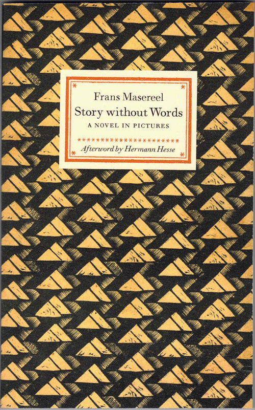 Story without Words: A Novel in Pictures. Frans Masereel, Herman Hesse, Afterword.