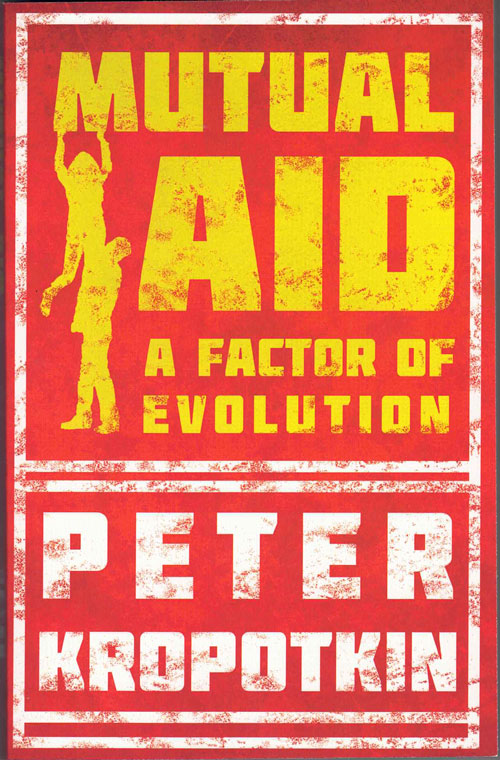 Mutual Aid: A Factor in Evolution. Peter Kropotkin.