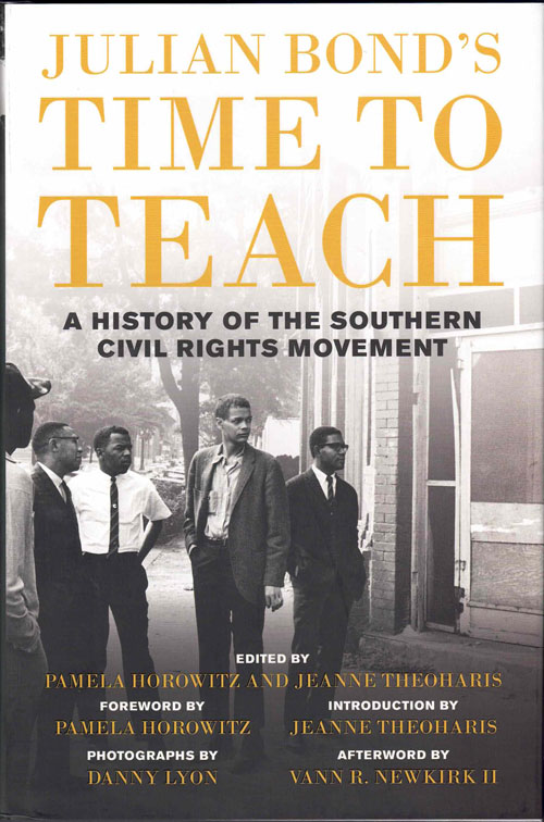 Time to Teach: A History of the Southern Civil Rights Movement. Julian Bond, Pamela Horowitz, Jeanne Theoharis, Danny Lyon, Vann R. Newkirk II.