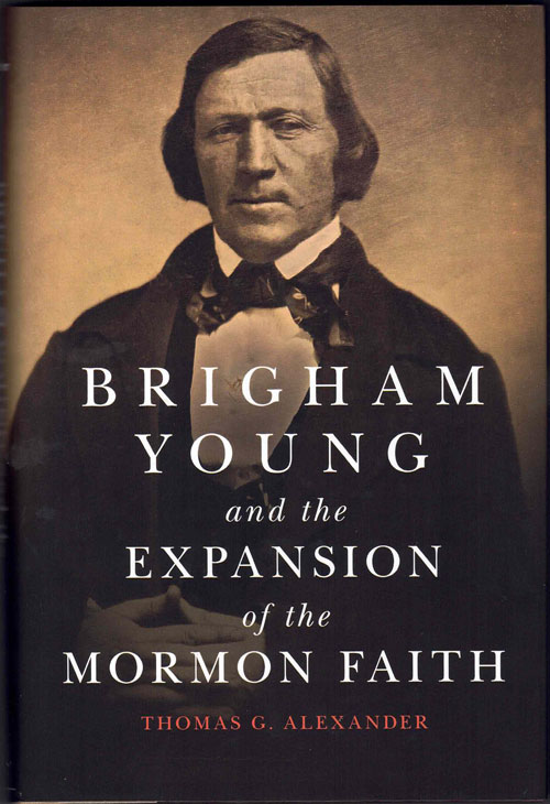Brigham Young and the Expansion of the Mormon Faith. Thomas G. Alexander.