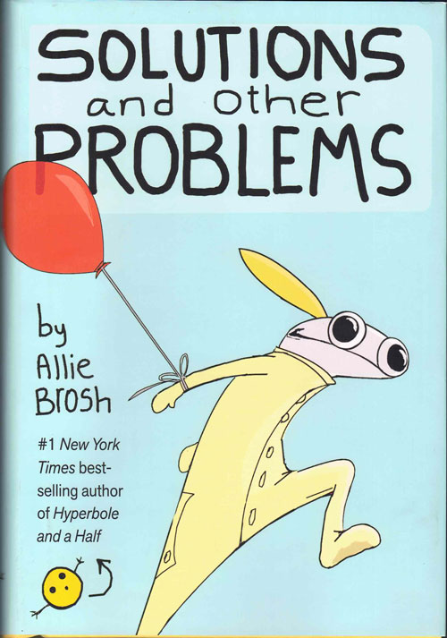 Solutions and Other Problems. Allie Brosh.