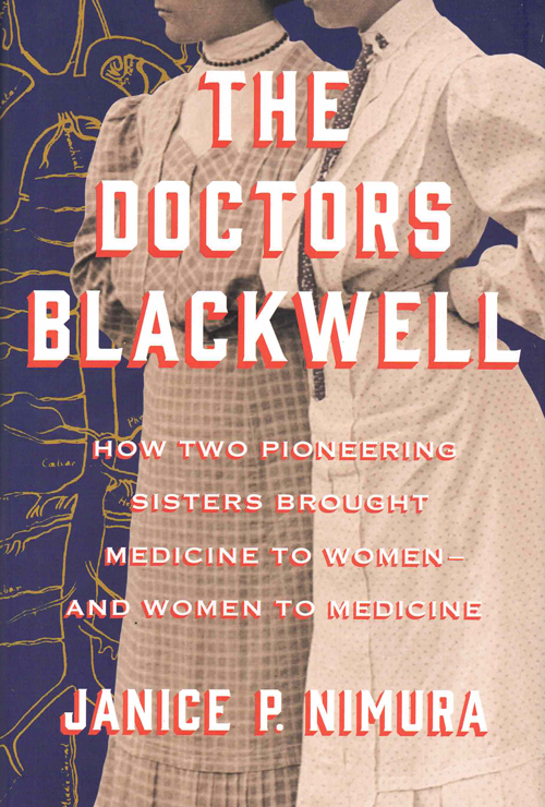 The Doctors Blackwell: How Two Pioneering Sisters Brought Medicine to Women — and Women to Medicine. Janice P. Nimura.