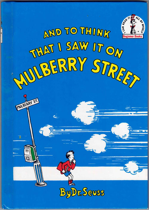 And to Think That I Saw It on Mulberry Street. Dr. Seuss, Theodor Geisel.