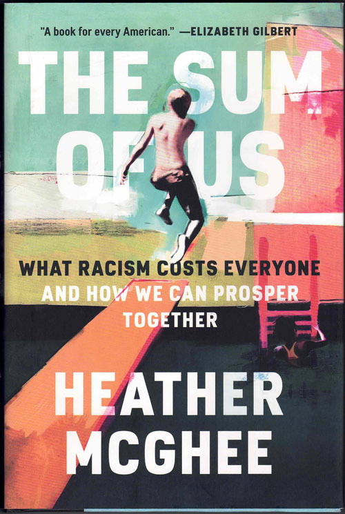 The Sum of Us: What Racism Costs Everyone and How We Can Prosper Together. Heather McGhee.