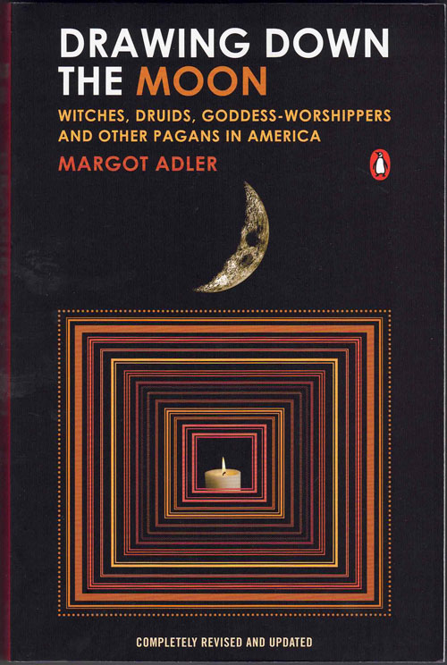 Drawing the Moon: Witches, Druids, Goddess-Worshippers, and other Pagans in America. Margot Adler.